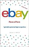 Ebay paso a paso, guía completa para crear un negocio y vivir de tus ventas: Cómo generar ingresos...
