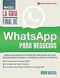 La Guía Final De WhatsApp Para Negocios: Domina Las Estrategias De Negocios Más Innovadoras Que...