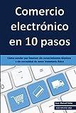 Comercio electrónico en 10 pasos: Cómo vender por internet sin conocimientos técnicos y sin...