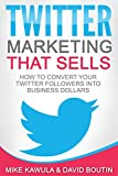 Twitter Marketing That Sells: How to Convert Your Twitter Followers into Business Dollars (English...