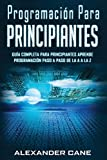 Programación para Principiantes: Guia comprensiva para principiantes Aprenda a programar paso a...